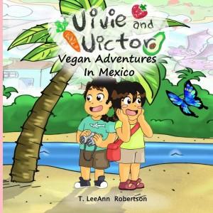 Vivie and Victor Vegan Adventures: In Mexico