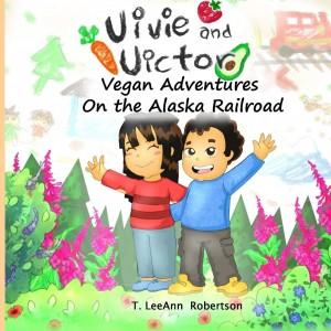 Vivie and Victor Vegan Adventures: On the Alaska Railroad